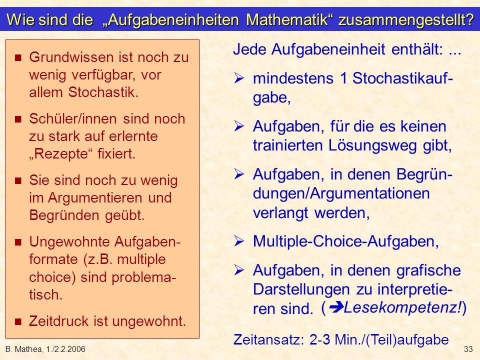 B. Mathea, 1./2.2.200633 Wie sind die Aufgabeneinheiten Mathematik zusammengestellt? Grundwissen ist noch zu wenig verfügbar, vor allem Stochastik. Sc