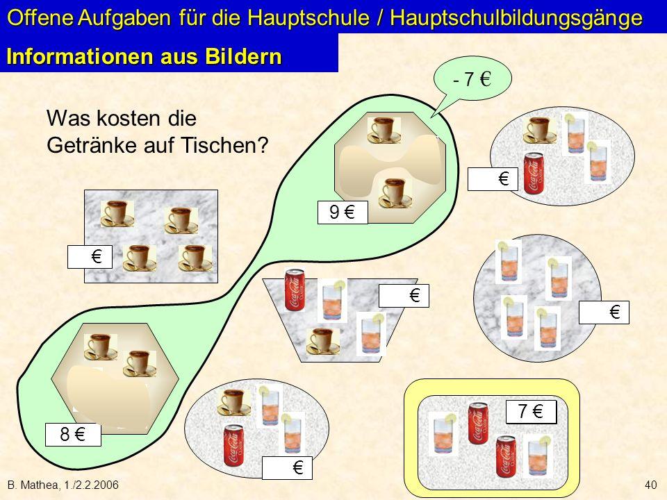 B. Mathea, 1./2.2.200640 Was kosten die Getränke auf Tischen? 9 7 8 Offene Aufgaben für die Hauptschule / Hauptschulbildungsgänge Informationen aus Bi