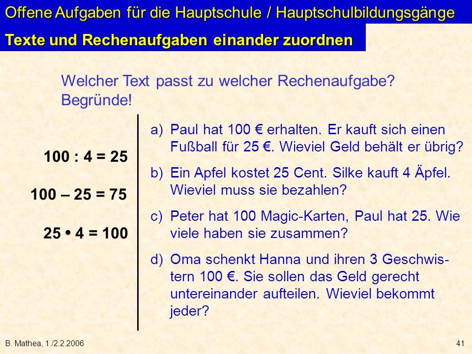B. Mathea, 1./2.2.200641 Offene Aufgaben für die Hauptschule / Hauptschulbildungsgänge Texte und Rechenaufgaben einander zuordnen a) Paul hat 100 erha