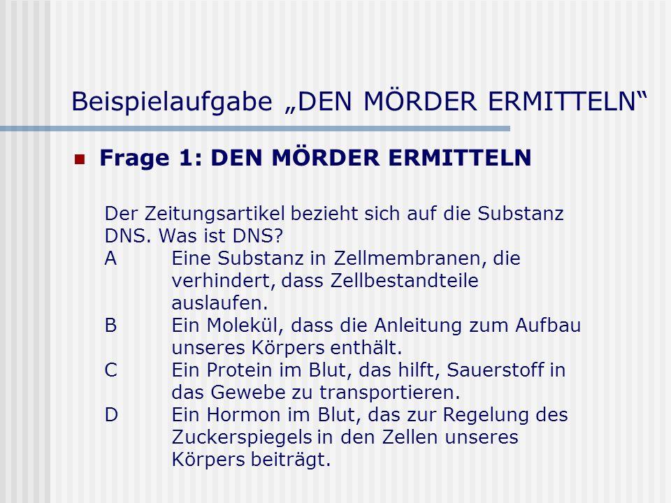 Beispielaufgabe DEN MÖRDER ERMITTELN Frage 1: DEN MÖRDER ERMITTELN Der Zeitungsartikel bezieht sich auf die Substanz DNS.