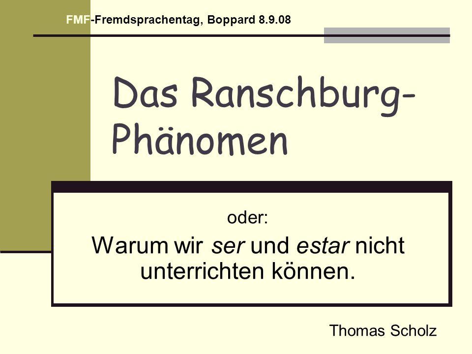 Das Ranschburg- Phänomen oder: Warum wir ser und estar nicht unterrichten können. FMF-Fremdsprachentag, Boppard 8.9.08 Thomas Scholz