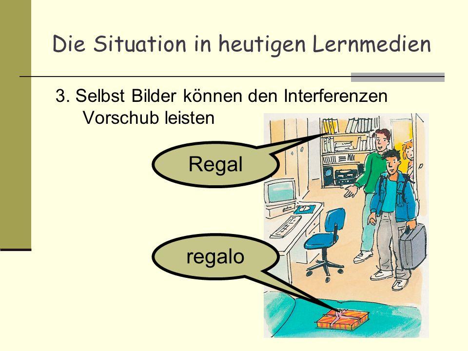Die Situation in heutigen Lernmedien 3. Selbst Bilder können den Interferenzen Vorschub leisten Regal regalo