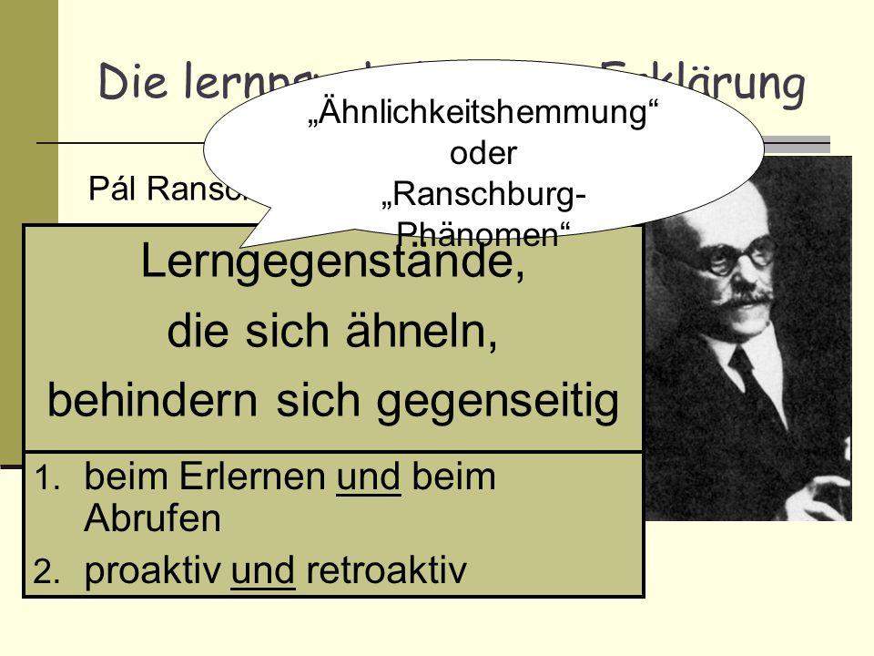 Die lernpsychologische Erklärung Lerngegenstände, die sich ähneln, behindern sich gegenseitig Pál Ranschburg, 1905: Ähnlichkeitshemmung oder Ranschbur