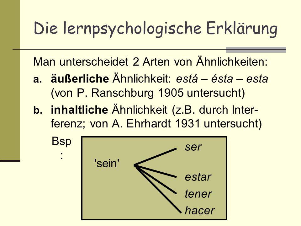 Man unterscheidet 2 Arten von Ähnlichkeiten: a. äußerliche Ähnlichkeit: está – ésta – esta (von P. Ranschburg 1905 untersucht) b. inhaltliche Ähnlichk