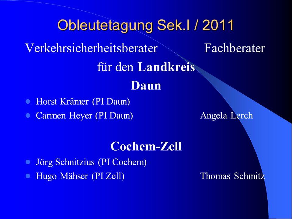 Obleutetagung Sek.I / 2011 Verkehrsicherheitsberater Fachberater für den Landkreis Daun Horst Krämer (PI Daun) Carmen Heyer (PI Daun)Angela Lerch Coch