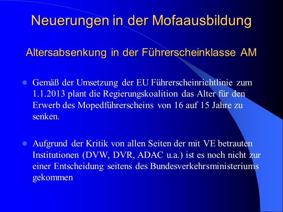 Neuerungen in der Mofaausbildung Altersabsenkung in der Führerscheinklasse AM Gemäß der Umsetzung der EU Führerscheinrichtlinie zum 1.1.2013 plant die