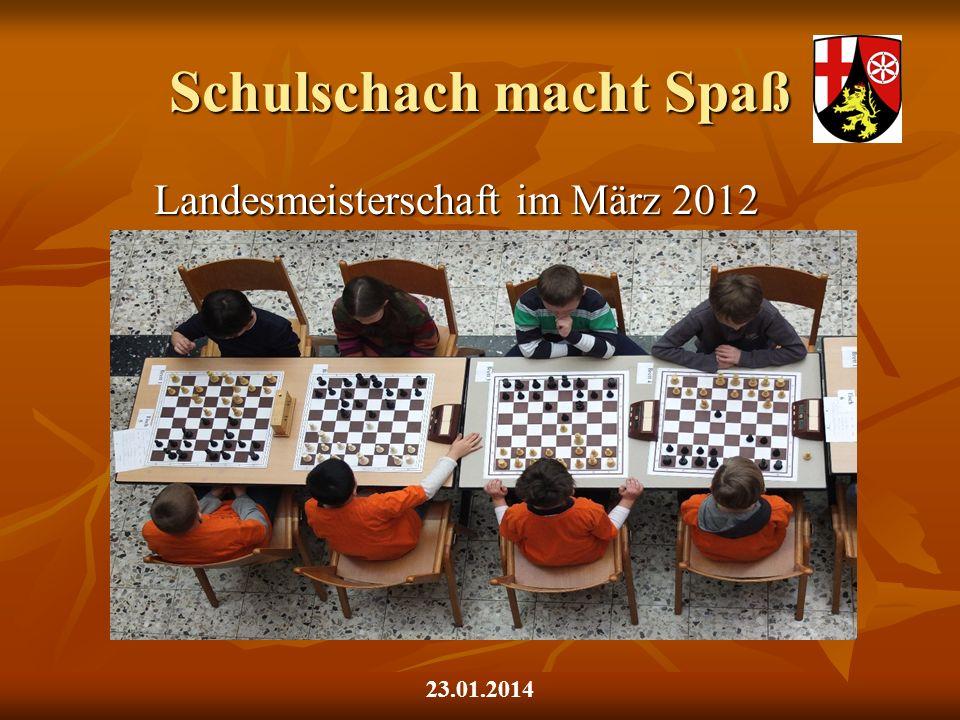 Schulschach macht Spaß Landesmeisterschaft im März 2012 23.01.2014