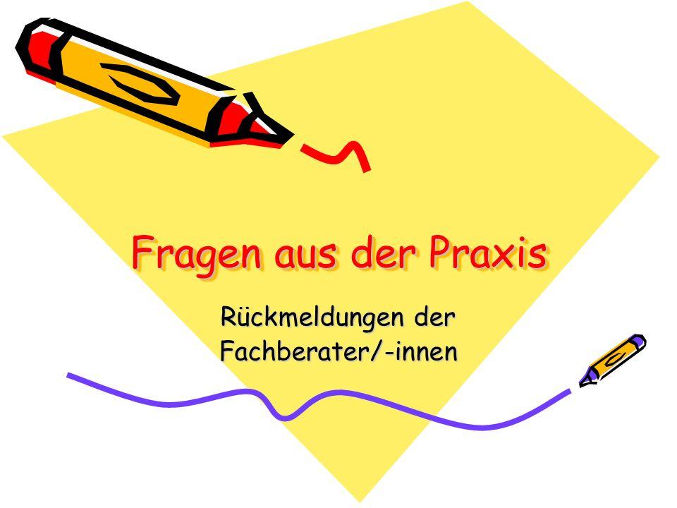 Fragen aus der Praxis Rückmeldungen der Fachberater/-innen