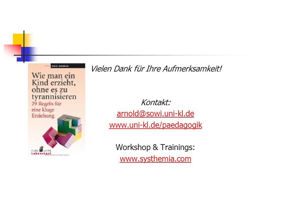 Vielen Dank für Ihre Aufmerksamkeit! Kontakt: arnold@sowi.uni-kl.de www.uni-kl.de/paedagogik Workshop & Trainings: www.systhemia.com