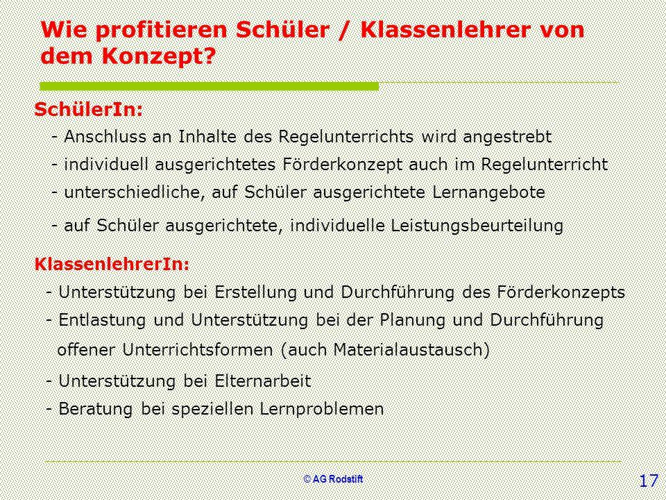 © AG Rodstift Fazit Wie profitieren Schüler / Klassenlehrer von dem Konzept? 17 SchülerIn: - Anschluss an Inhalte des Regelunterrichts wird angestrebt