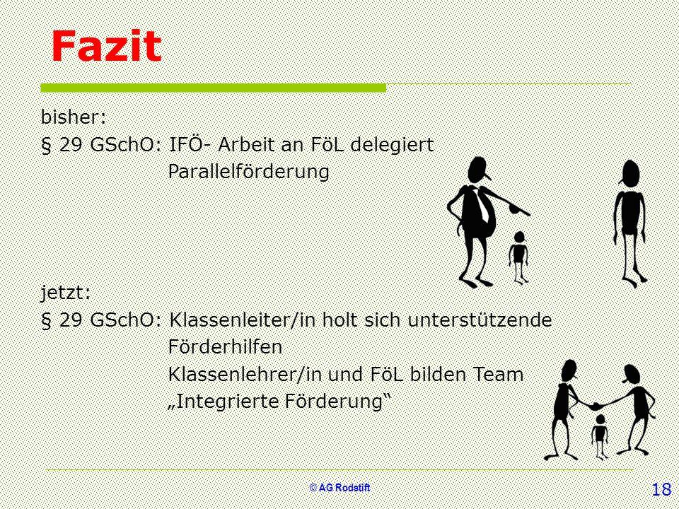 © AG Rodstift Fazit bisher: § 29 GSchO: IFÖ- Arbeit an FöL delegiert Parallelförderung jetzt: § 29 GSchO: Klassenleiter/in holt sich unterstützende Fö