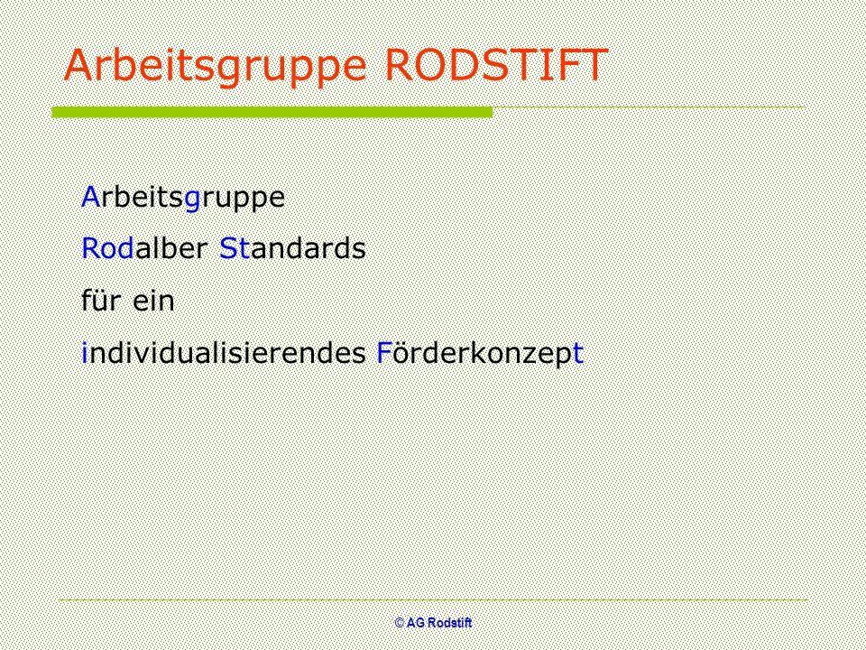 © AG Rodstift Arbeitsgruppe RODSTIFT Arbeitsgruppe Rodalber Standards für ein individualisierendes Förderkonzept