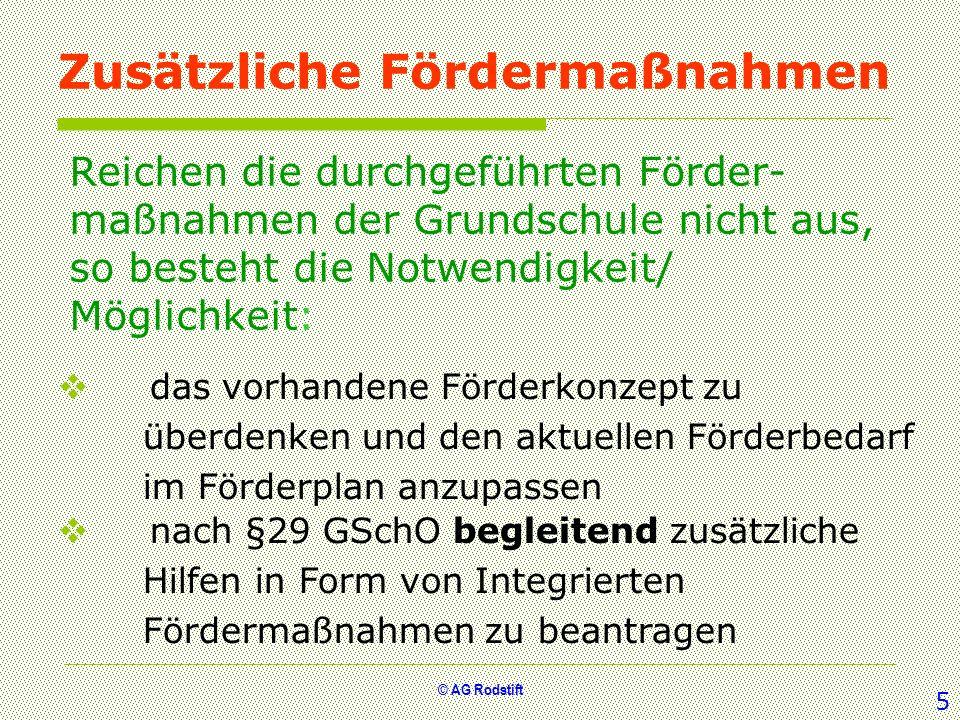 © AG Rodstift Zusätzliche Fördermaßnahmen Reichen die durchgeführten Förder- maßnahmen der Grundschule nicht aus, so besteht die Notwendigkeit/ Möglic