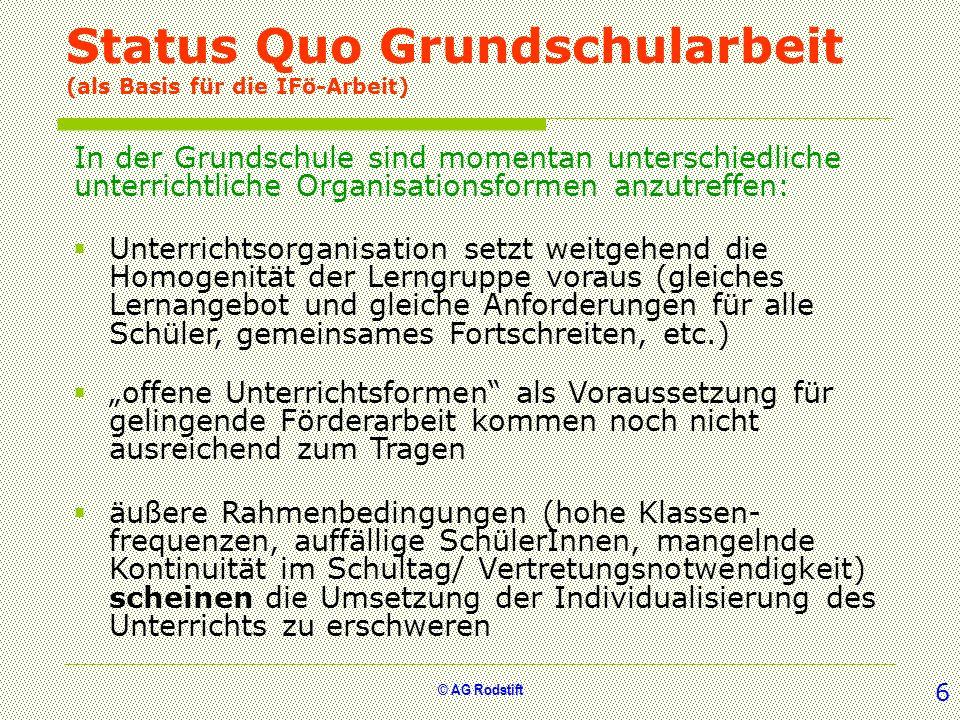 © AG Rodstift Status Quo Grundschularbeit (als Basis für die IFö-Arbeit) In der Grundschule sind momentan unterschiedliche unterrichtliche Organisatio
