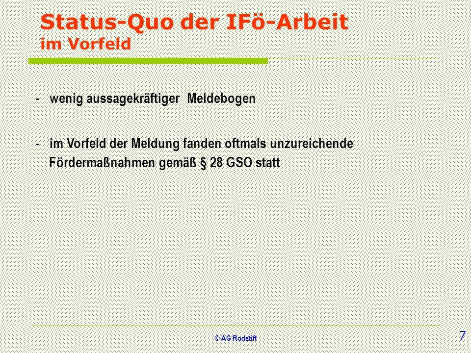 © AG Rodstift Status-Quo der IFö-Arbeit im Vorfeld - im Vorfeld der Meldung fanden oftmals unzureichende Fördermaßnahmen gemäß § 28 GSO statt - wenig