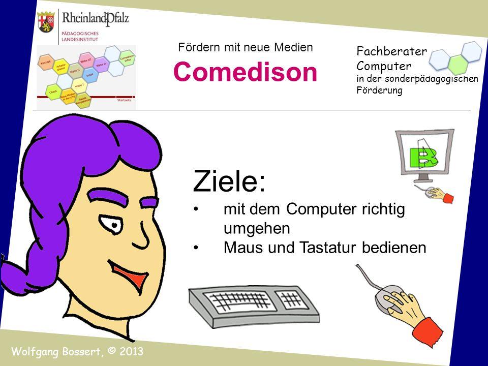Fördern mit neue Medien Comedison Fachberater Computer in der sonderpädagogischen Förderung Wolfgang Bossert, © 2013 Ziele: mit dem Computer richtig u