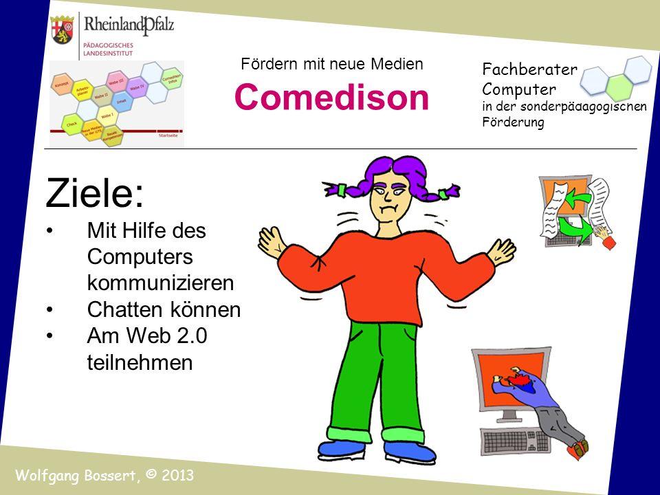 Fördern mit neue Medien Comedison Fachberater Computer in der sonderpädagogischen Förderung Wolfgang Bossert, © 2013 Ziele: Mit Hilfe des Computers ko