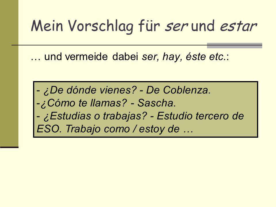 Mein Vorschlag für ser und estar … und vermeide dabei ser, hay, éste etc.: - ¿De dónde vienes.