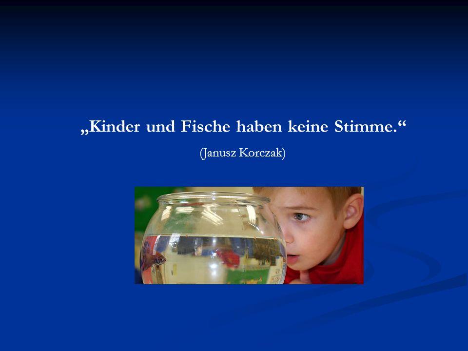 Kinder und Fische haben keine Stimme. (Janusz Korczak)