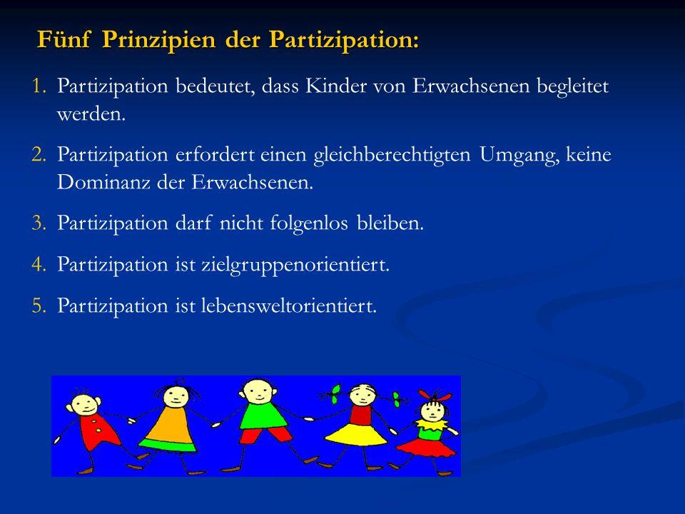 Fünf Prinzipien der Partizipation: 1.Partizipation bedeutet, dass Kinder von Erwachsenen begleitet werden. 2.Partizipation erfordert einen gleichberec