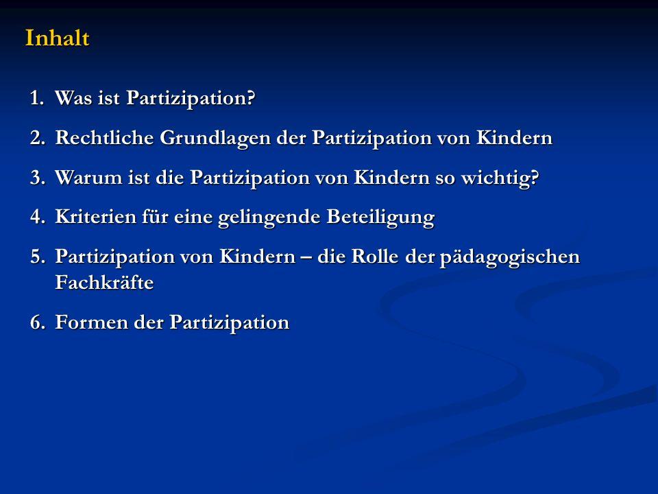 Inhalt 1.Was ist Partizipation? 2.Rechtliche Grundlagen der Partizipation von Kindern 3.Warum ist die Partizipation von Kindern so wichtig? 4.Kriterie