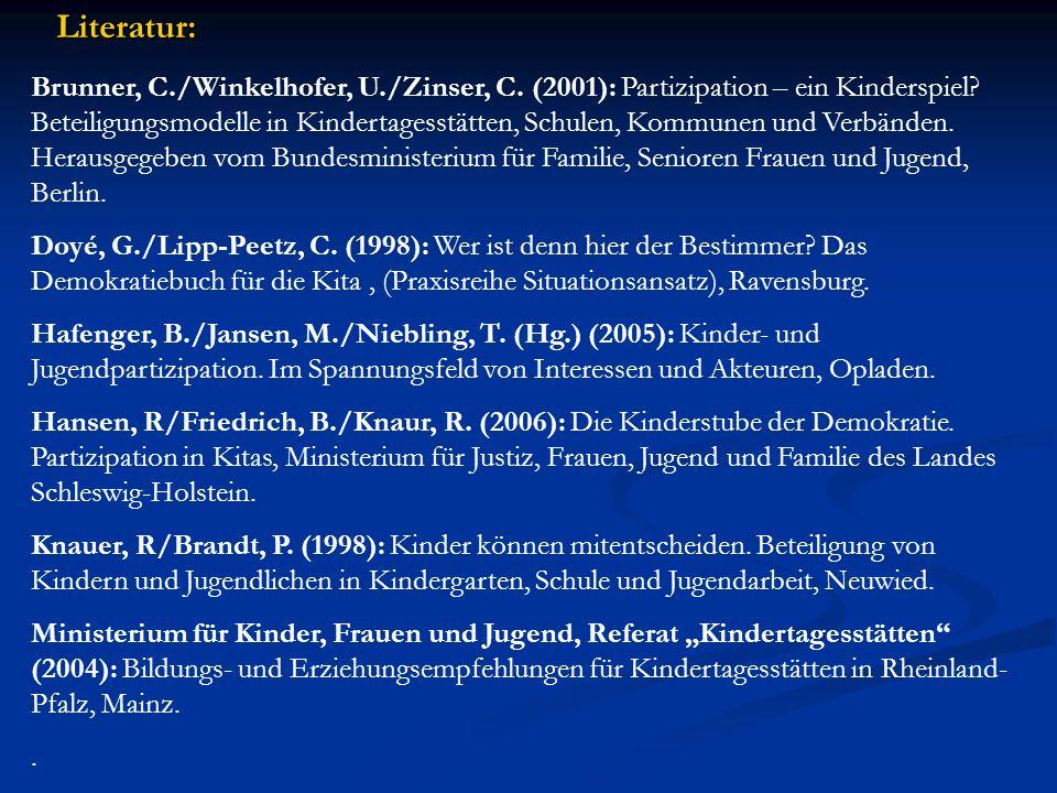 Literatur: Brunner, C./Winkelhofer, U./Zinser, C. (2001): Partizipation – ein Kinderspiel? Beteiligungsmodelle in Kindertagesstätten, Schulen, Kommune