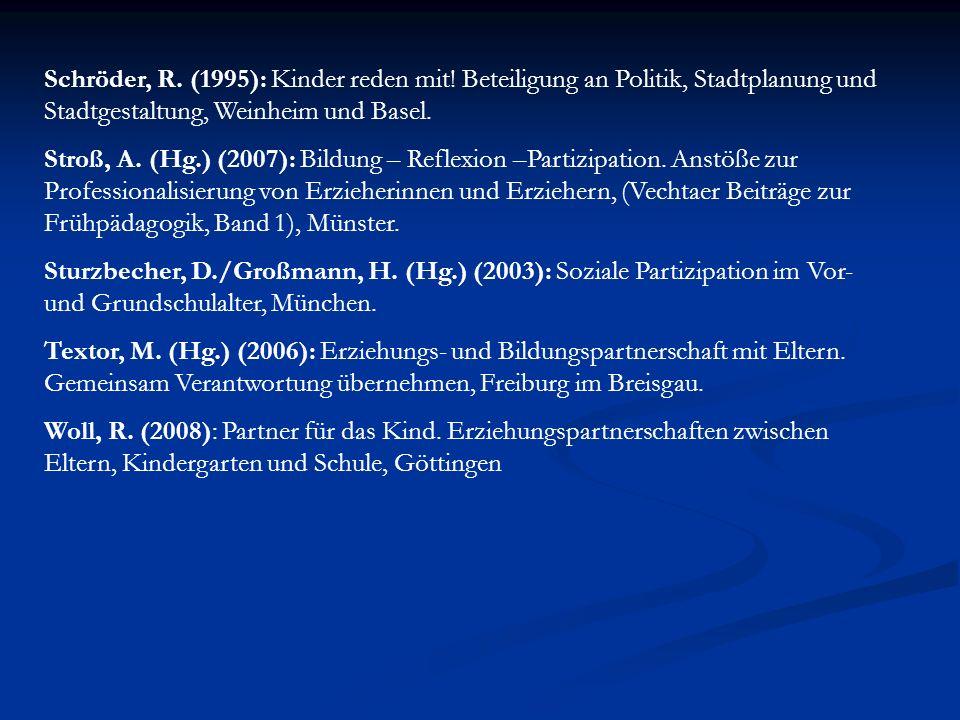 Schröder, R. (1995): Kinder reden mit! Beteiligung an Politik, Stadtplanung und Stadtgestaltung, Weinheim und Basel. Stroß, A. (Hg.) (2007): Bildung –