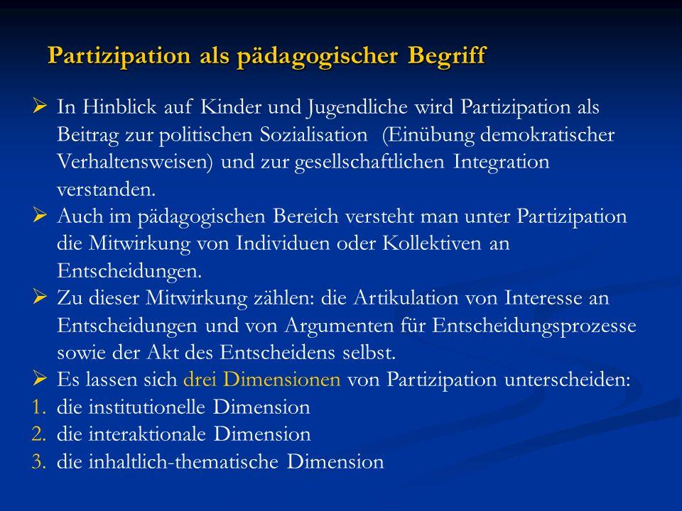 Partizipation als pädagogischer Begriff In Hinblick auf Kinder und Jugendliche wird Partizipation als Beitrag zur politischen Sozialisation (Einübung