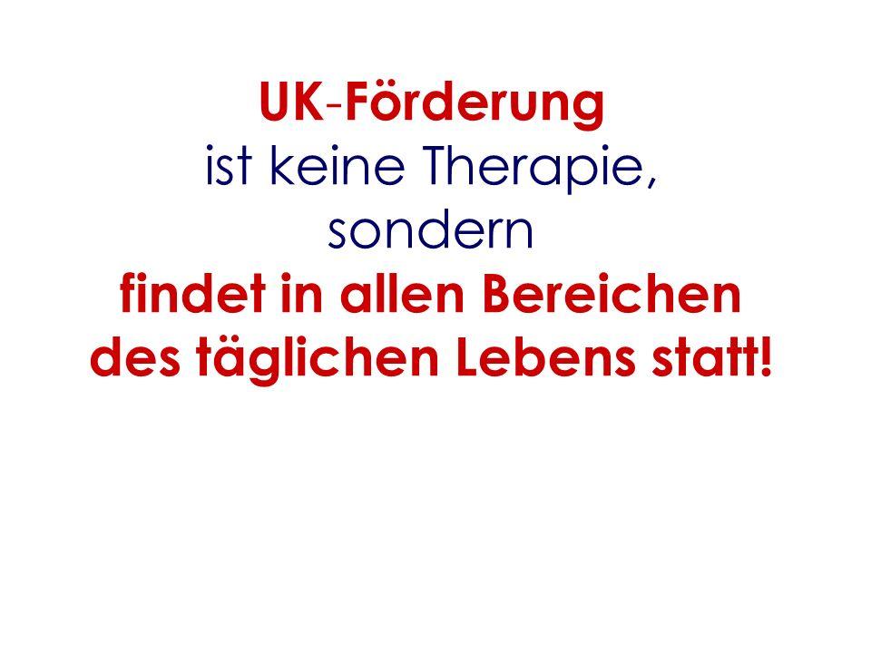 UK - Förderung ist keine Therapie, sondern findet in allen Bereichen des täglichen Lebens statt!