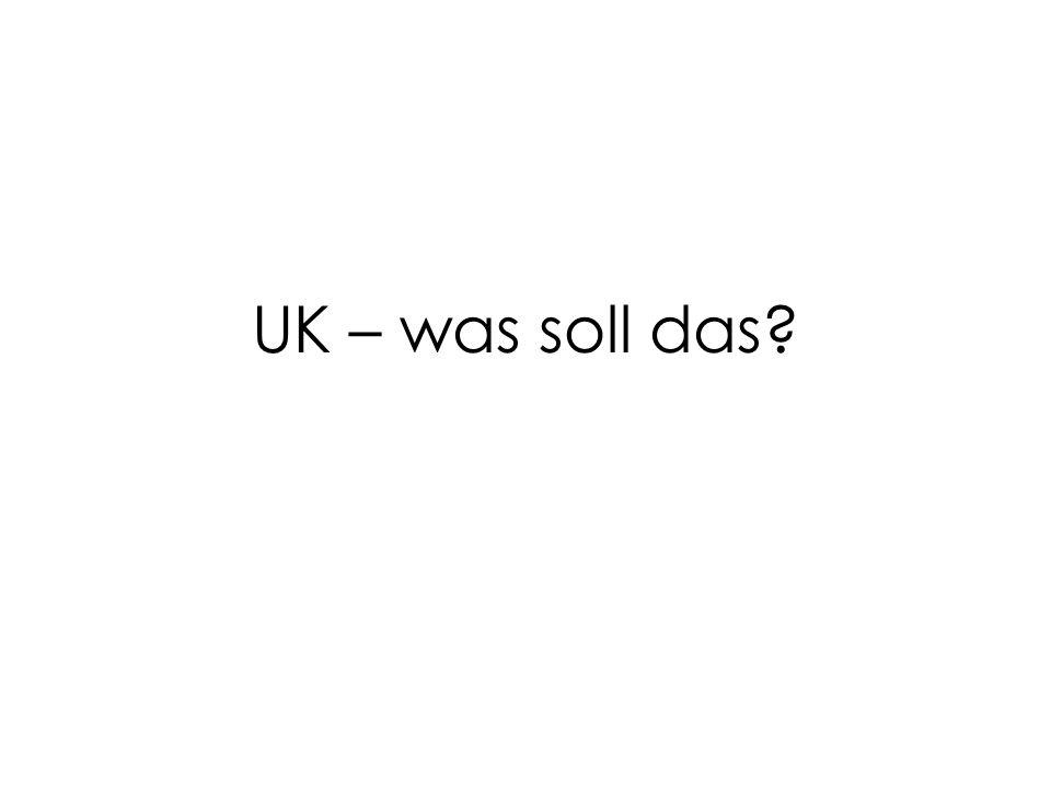 UK – was soll das?