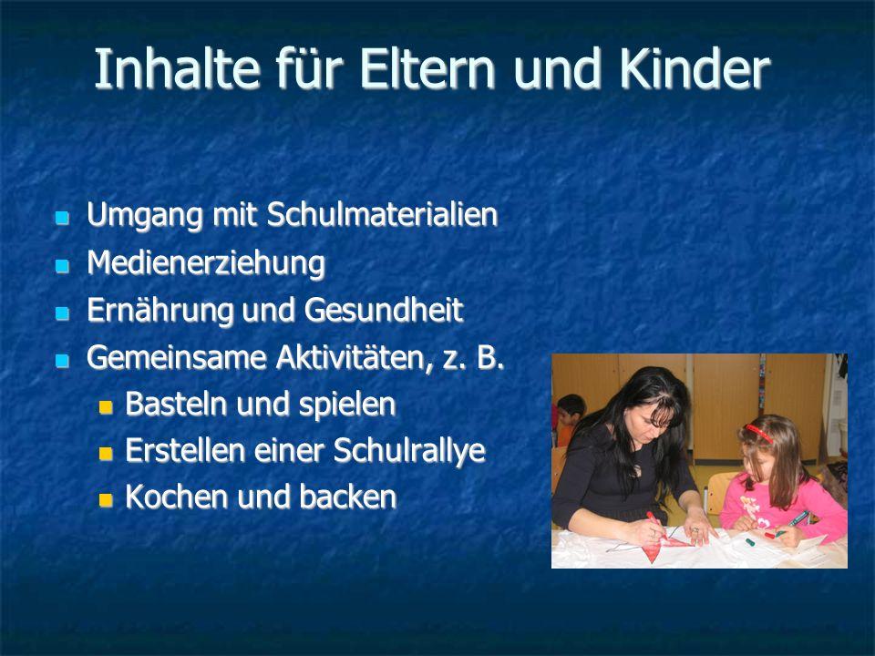 Inhalte für Eltern und Kinder Umgang mit Schulmaterialien Umgang mit Schulmaterialien Medienerziehung Medienerziehung Ernährung und Gesundheit Ernähru