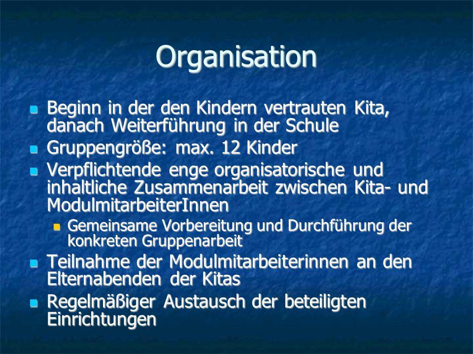 Organisation Beginn in der den Kindern vertrauten Kita, danach Weiterführung in der Schule Beginn in der den Kindern vertrauten Kita, danach Weiterführung in der Schule Gruppengröße: max.