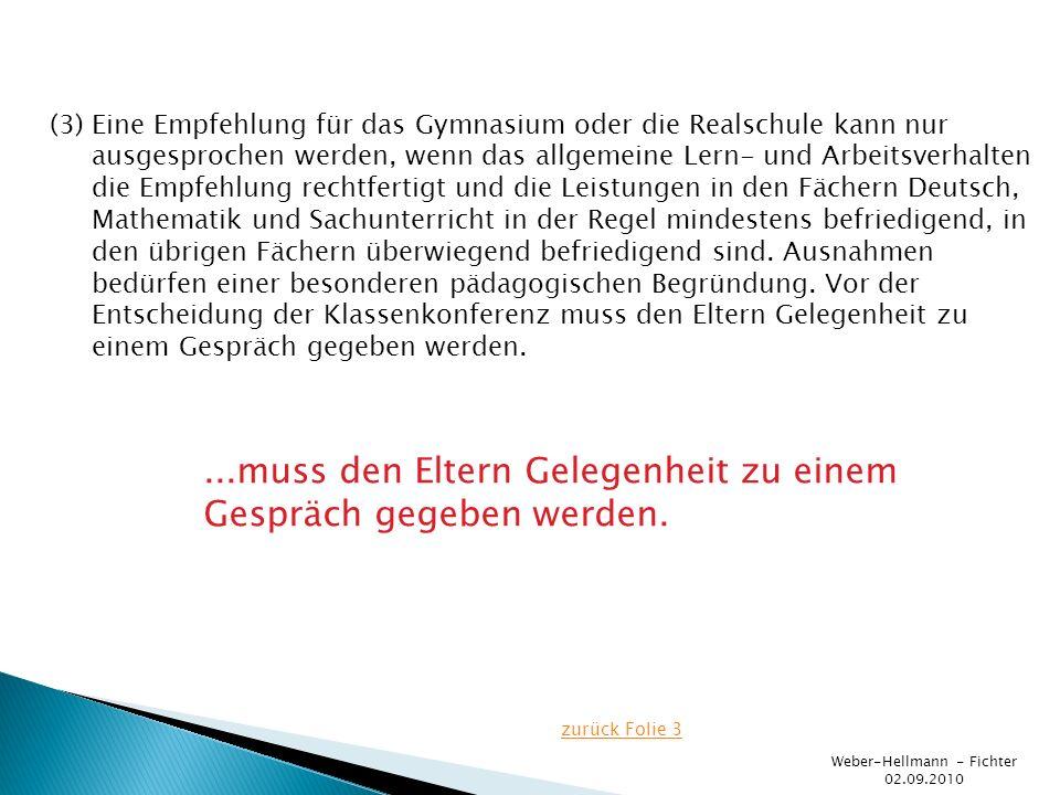 Weber-Hellmann - Fichter 02.09.2010 (3) Eine Empfehlung für das Gymnasium oder die Realschule kann nur ausgesprochen werden, wenn das allgemeine Lern-