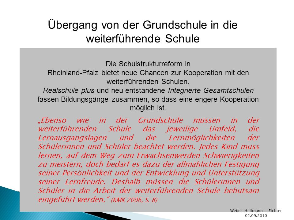 Übergang von der Grundschule in die weiterführende Schule Die Schulstrukturreform in Rheinland-Pfalz bietet neue Chancen zur Kooperation mit den weite