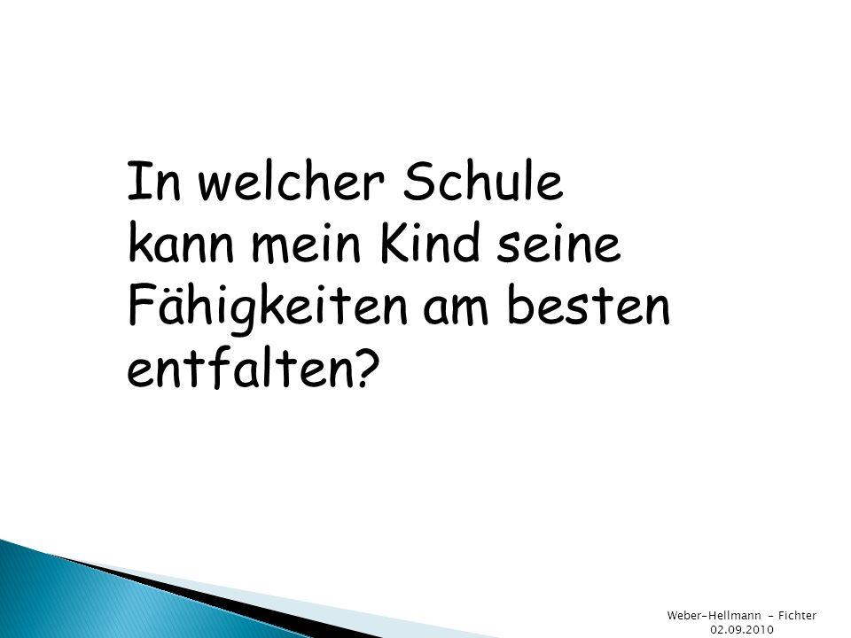 Weber-Hellmann - Fichter 02.09.2010 In welcher Schule kann mein Kind seine Fähigkeiten am besten entfalten?