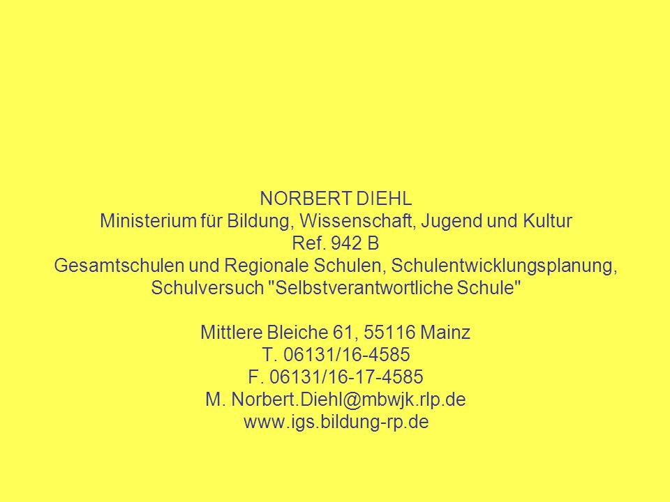 NORBERT DIEHL Ministerium für Bildung, Wissenschaft, Jugend und Kultur Ref. 942 B Gesamtschulen und Regionale Schulen, Schulentwicklungsplanung, Schul