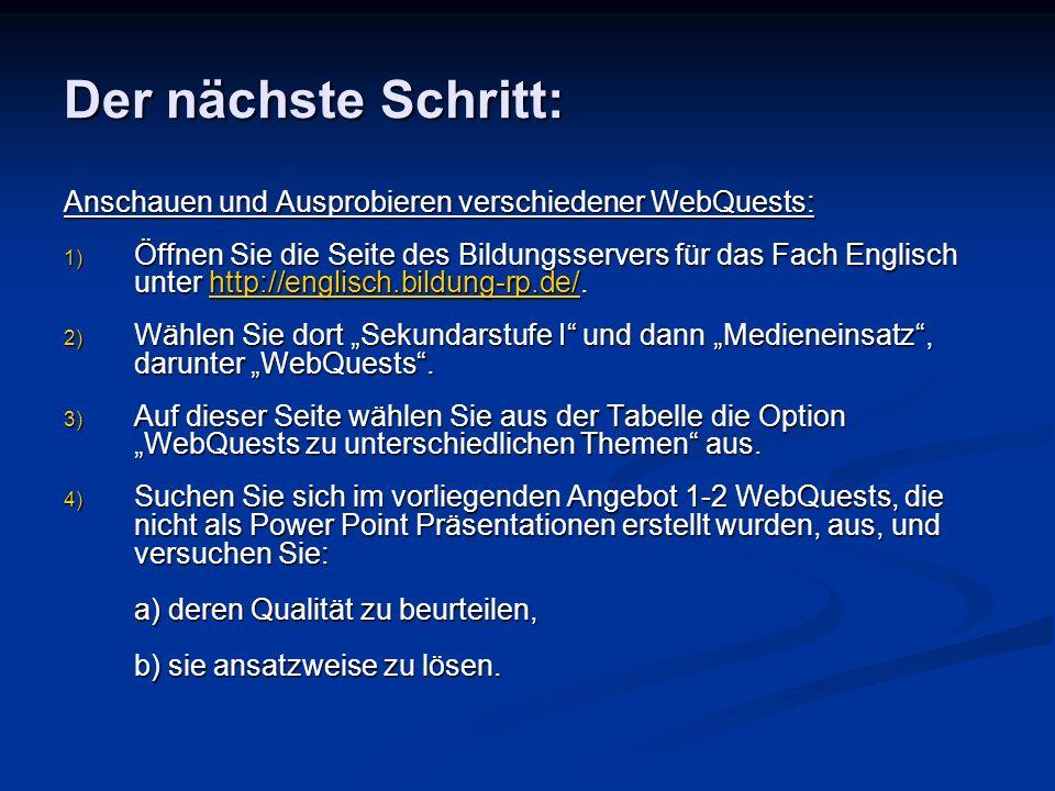 Der nächste Schritt: Anschauen und Ausprobieren verschiedener WebQuests: 1) Öffnen Sie die Seite des Bildungsservers für das Fach Englisch unter http://englisch.bildung-rp.de/.