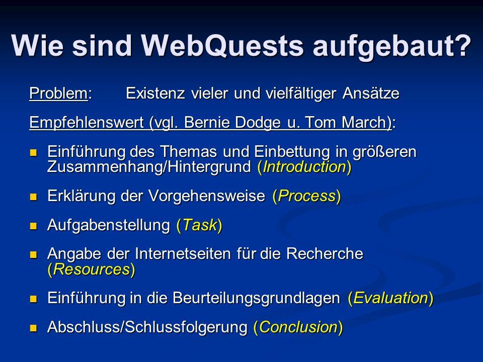 Wie sind WebQuests aufgebaut. Problem:Existenz vieler und vielfältiger Ansätze Empfehlenswert (vgl.