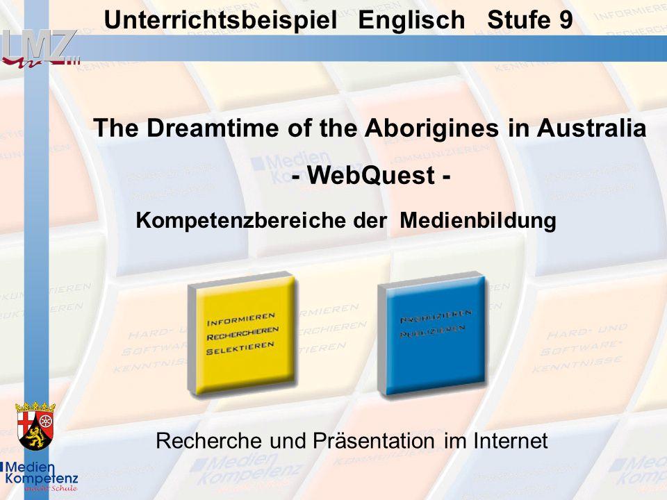 Unterrichtsbeispiel Englisch Stufe 9 The Dreamtime of the Aborigines in Australia - WebQuest - Recherche und Präsentation im Internet Kompetenzbereich