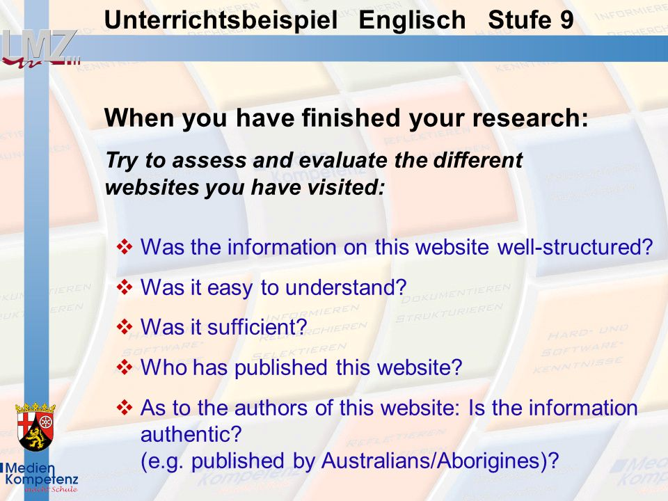 Unterrichtsbeispiel Englisch Stufe 9 When you have finished your research: Try to assess and evaluate the different websites you have visited: Was the