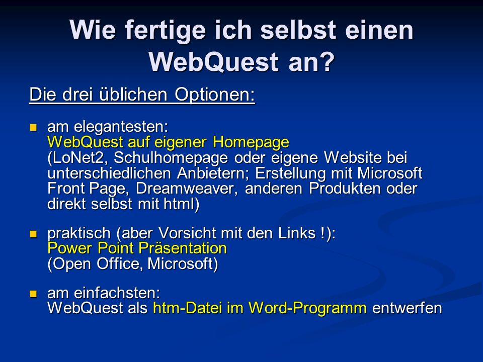Wie fertige ich selbst einen WebQuest an? Die drei üblichen Optionen: am elegantesten: WebQuest auf eigener Homepage (LoNet2, Schulhomepage oder eigen