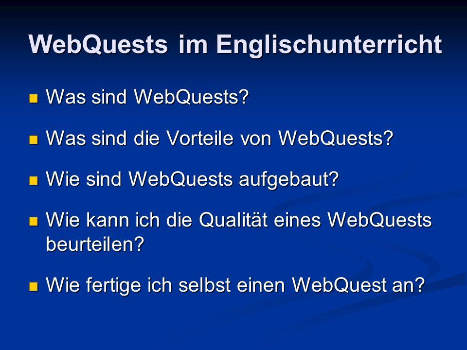 WebQuests im Englischunterricht Was sind WebQuests? Was sind WebQuests? Was sind die Vorteile von WebQuests? Was sind die Vorteile von WebQuests? Wie