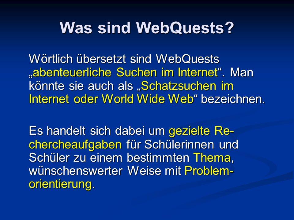 Was sind WebQuests? Wörtlich übersetzt sind WebQuestsabenteuerliche Suchen im Internet. Man könnte sie auch als Schatzsuchen im Internet oder World Wi