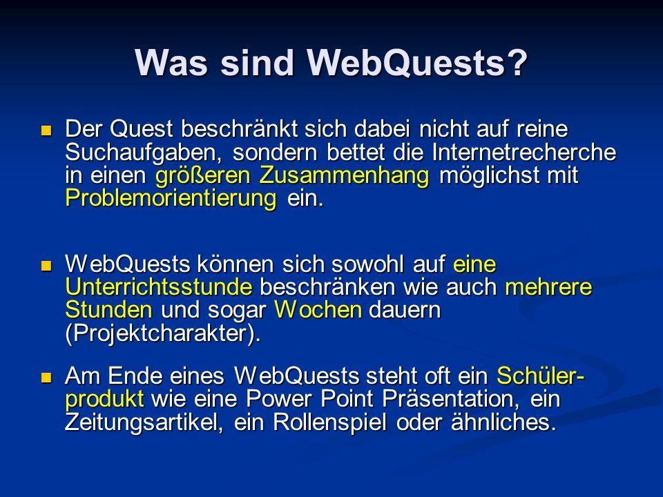 Was sind WebQuests? Der Quest beschränkt sich dabei nicht auf reine Suchaufgaben, sondern bettet die Internetrecherche in einen größeren Zusammenhang