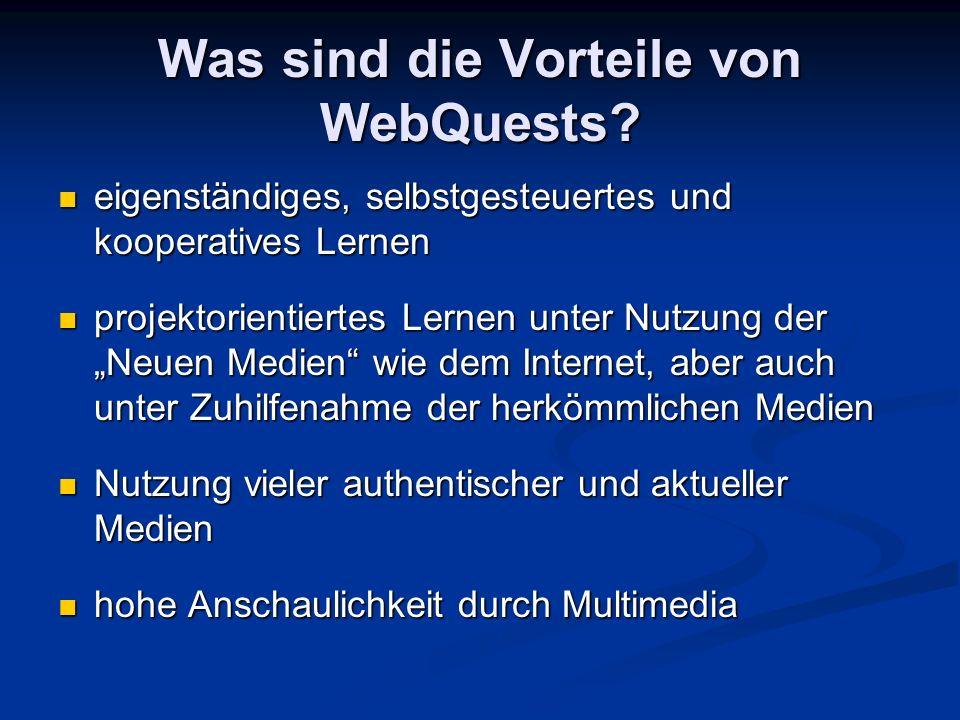 Was sind die Vorteile von WebQuests? eigenständiges, selbstgesteuertes und kooperatives Lernen eigenständiges, selbstgesteuertes und kooperatives Lern