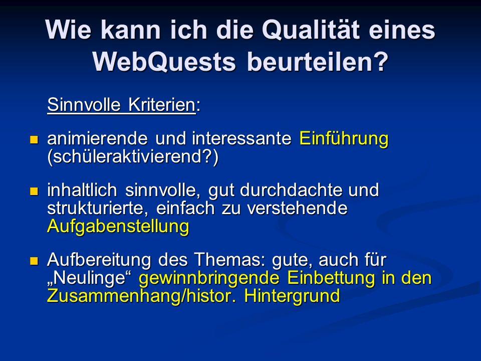 Wie kann ich die Qualität eines WebQuests beurteilen? Sinnvolle Kriterien: animierende und interessante Einführung (schüleraktivierend?) animierende u