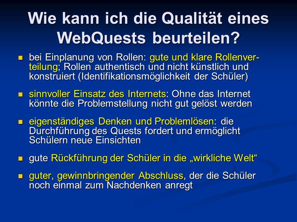 Wie kann ich die Qualität eines WebQuests beurteilen? bei Einplanung von Rollen: gute und klare Rollenver- teilung; Rollen authentisch und nicht künst