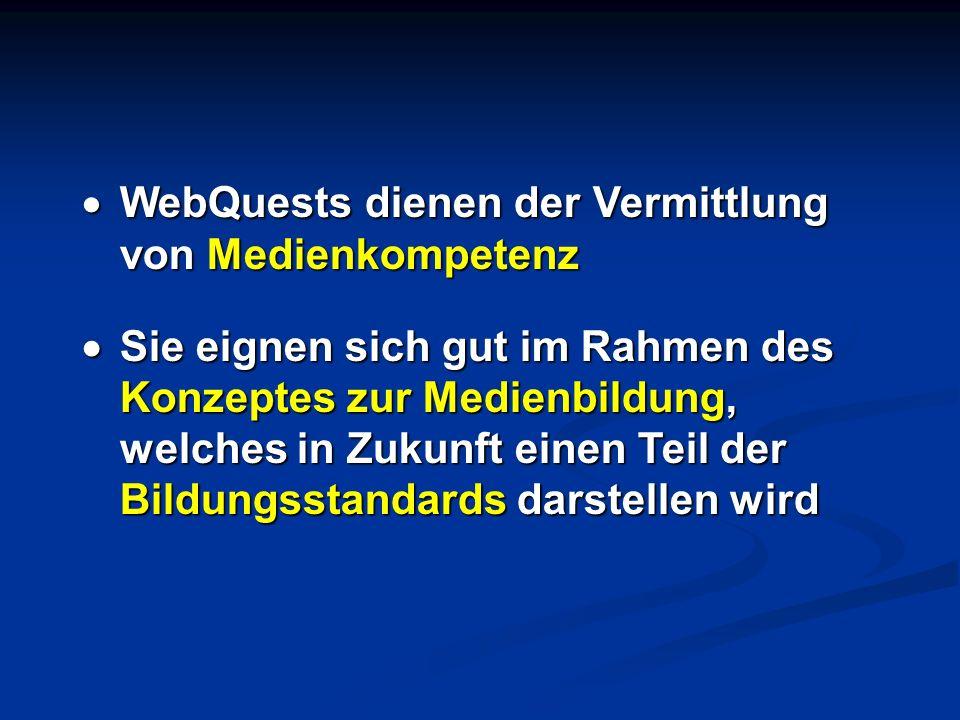 WebQuests dienen der Vermittlung von Medienkompetenz WebQuests dienen der Vermittlung von Medienkompetenz Sie eignen sich gut im Rahmen des Konzeptes