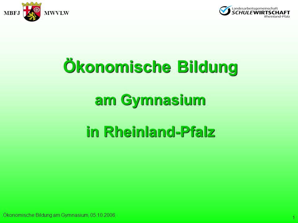 MBFJMWVLW Ökonomische Bildung am Gymnasium, 05.10.2006 1 Ökonomische Bildung am Gymnasium in Rheinland-Pfalz