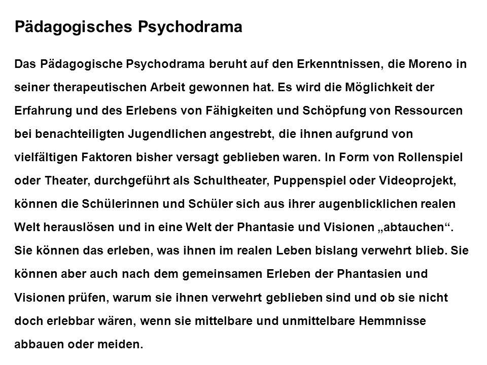 Pädagogisches Psychodrama Das Pädagogische Psychodrama beruht auf den Erkenntnissen, die Moreno in seiner therapeutischen Arbeit gewonnen hat. Es wird